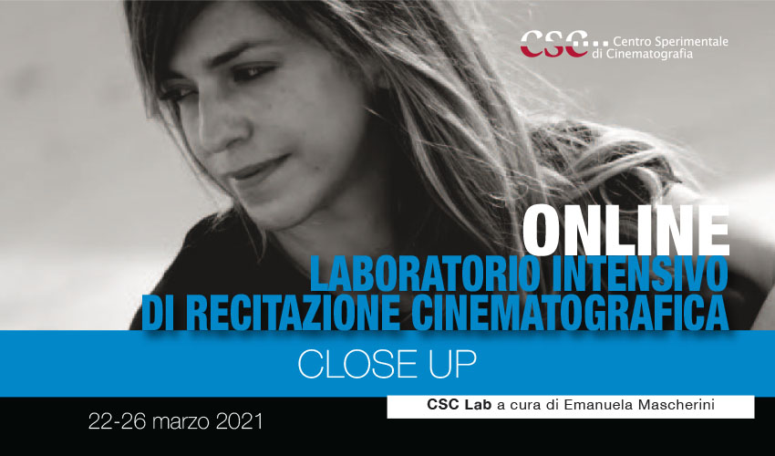 """CLOSE UP. Laboratorio intensivo di recitazione cinematografica (22 – 26 marzo 2021)"